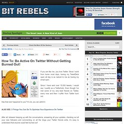 How To: Be Active On Twitter Without Getting…