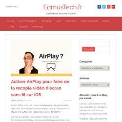 Activer AirPlay pour faire de la recopie vidéo d'écran sans fil sur iOS
