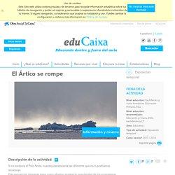 EDU El Artico se rompe - Actividades educativas eduCaixa