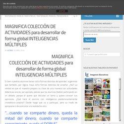 MAGNIFICA COLECCIÓN DE ACTIVIDADES para desarrollar de forma global INTELIGENCIAS MÚLTIPLES