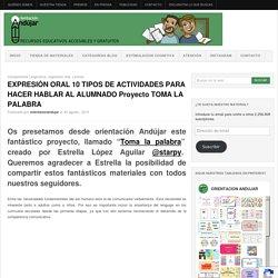 EXPRESIÓN ORAL 10 TIPOS DE ACTIVIDADES PARA HACER HABLAR AL ALUMNADO Proyecto TOMA LA PALABRA -Orientacion Andujar