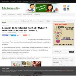 Colección de ACTIVIDADES PARA ESTIMULAR Y TRABAJAR LA MOTRICIDAD INFANTIL -Orientacion Andujar