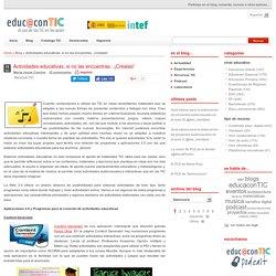 Actividades educativas, si no las encuentras...¡Créalas! | Educa con TIC