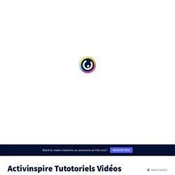 Activinspire Tutotoriels Vidéos by clpratelli on Genially