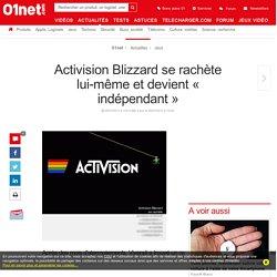 Activision Blizzard se rachète lui-même et devient « indépendant »