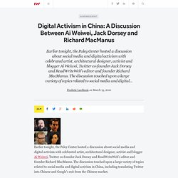 Digital Activism in China: A Discussion Between Ai Weiwei, Jack Dorsey and Richard MacManus