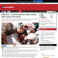 Reports: Turkish activist brain dead after police brutality