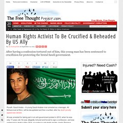 Human Rights Activist To Be Crucified & Beheaded By US Ally