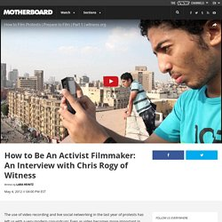 How to Be An Activist Filmmaker: An Interview with Chris Rogy of Witness