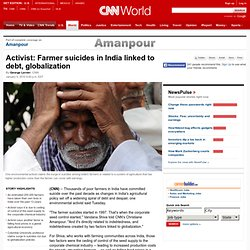 Activist: Farmer suicides in India linked to debt, globalization