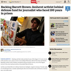 Backing Barrett Brown: Amherst activist behind defense fund for journalist who faced 100 years in prison