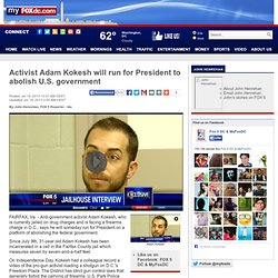 Activist Adam Kokesh will run for President to abolish U.S. gove