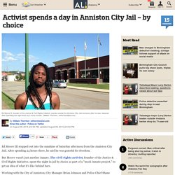 Activist spends a day in Anniston City Jail - by choice