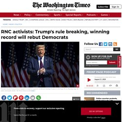 RNC activists say Trump rule breaking, winning record will rebut Democrats