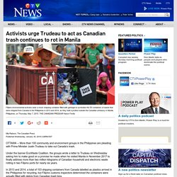 Activists urge Trudeau to act as Canadian trash continues to rot in Manila