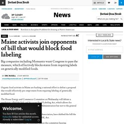 Maine activists join opponents of bill that would block food labeling - Central Maine