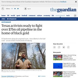 Texas activists ready to fight over $7bn oil pipeline in the home of black gold