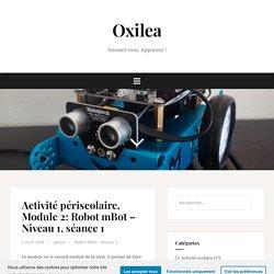 Activité périscolaire, Module 2: Robot mBot – Niveau 1, séance 1 – Oxilea