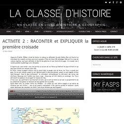ACTIVITE 2 : RACONTER et EXPLIQUER la première croisade