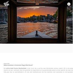 Welke activiteiten in Amsterdam mag je miet missen? - Prive boot huren Amsterdam