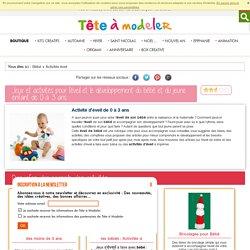 Jeux et activités pour l'éveil et le développement du bébé et jeune enfant de 0 à 3 ans