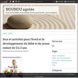 Jeux et activités pour l'éveil et le développement du bébé et du jeune enfant de 0 à 3 ans - NOUNOU agréée