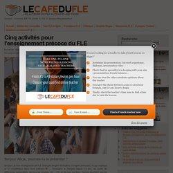 Cinq activités pour l'enseignement précoce du FLE