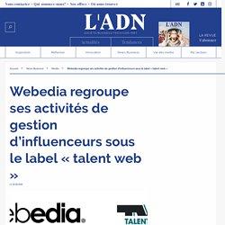 Webedia regroupe ses activités de gestion d'influenceurs sous le label « talent web »