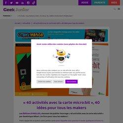 """""""40 activités avec la carte micro:bit"""", 40 idées pour tous les makers - Geek Junior - micro:bit eyrolles"""