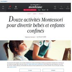 Douze activités Montessori pour divertir bébés et enfants confinés - Madame Figaro