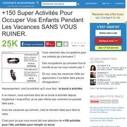 +150 Super Activités Pour Occuper Vos Enfants Pendant Les Vacances SANS VOUS RUINER.