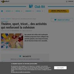 Théâtre, sport, tricot… des activités qui renforcent la cohésion
