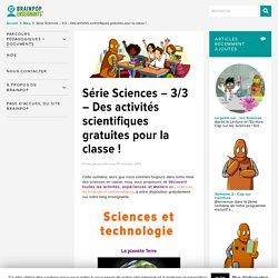 Série Sciences - 3/3 - Des activités scientifiques gratuites pour la classe !