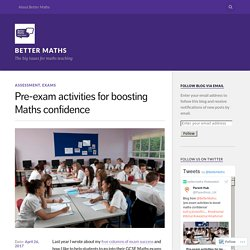 Pre-exam activities for boosting Maths confidence – Better Maths