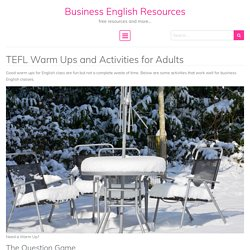 TEFL Warm Ups and Activities for Adults - Business English Resources
