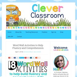 Word Wall Activities to Help Fluency and Comprehension - Clever Classroom Blog