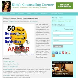 50 Activities and Games Dealing With Anger - Kim's Counseling Corner : Kim's Counseling Corner