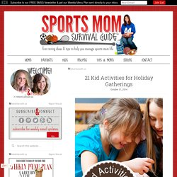 21 Kid Activities for Holiday Gatherings - Sports Mom Survival Guide
