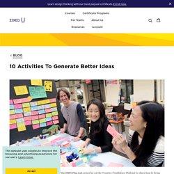 10 Activities To Generate Better Ideas – IDEO U