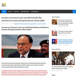 As soon as Corona is over, we will intensify the activities to remove the government, Ahsan Iqbal