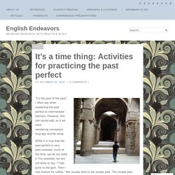 It's a time thing: Activities for practicing the past perfect – English Endeavors