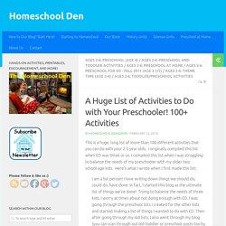 A Huge List of Activities to Do with Your Preschooler! 100+ Activities - Homeschool Den