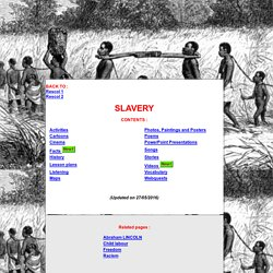Slavery : Activities - Cartoons - Cinema - Facts - History - Lesson plans - Listening - Maps - Photos - Paintings - Posters - Poems - PowerPoint Presentations - Songs - Stories - Videos - Vocabulary - Webquests