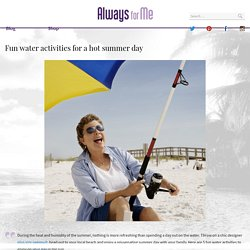 Fun water activities for a hot summer day - AlwaysForMe.com