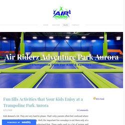Fun fills Activities that Your Kids Enjoy at a Trampoline Park Aurora