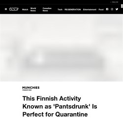 This Finnish Activity Known as 'Pantsdrunk' Is Perfect for Quarantine