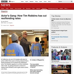 Actor's Gang: How Tim Robbins has cut reoffending rates