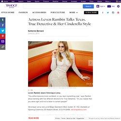 Actress Leven Rambin Talks Texas, True Detective & Her Cinderella Style