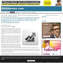 La facturación de las empresas de trabajo temporal aumentará un 6% en España en 2014, hasta los 2.500 millones de euros