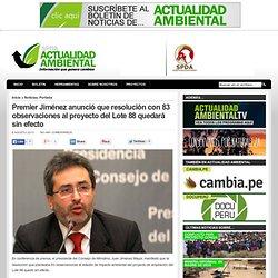 Premier Jiménez anunció que resolución con 83 observaciones al proyecto del Lote 88 quedará sin efecto